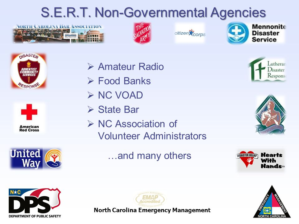 North Carolina Emergency Management S.E.R.T. Non-Governmental Agencies Amateur Radio Food Banks NC VOAD State Bar NC Association of Volunteer Administ
