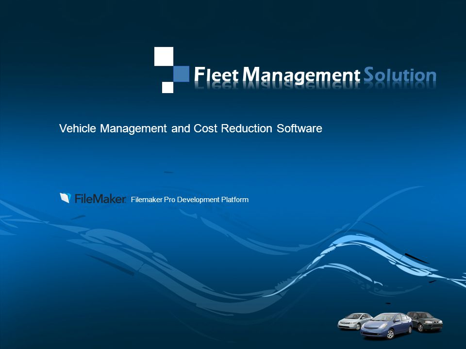 PAGE 1 Company Proprietary and Confidential Vehicle Management and Cost Reduction Software Filemaker Pro Development Platform