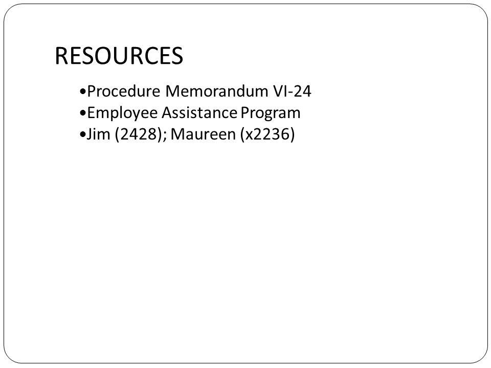 RESOURCES Procedure Memorandum VI-24 Employee Assistance Program Jim (2428); Maureen (x2236)