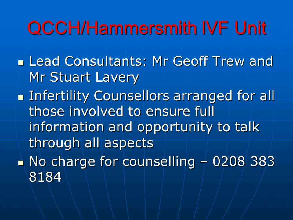 QCCH/Hammersmith IVF Unit Lead Consultants: Mr Geoff Trew and Mr Stuart Lavery Lead Consultants: Mr Geoff Trew and Mr Stuart Lavery Infertility Counse