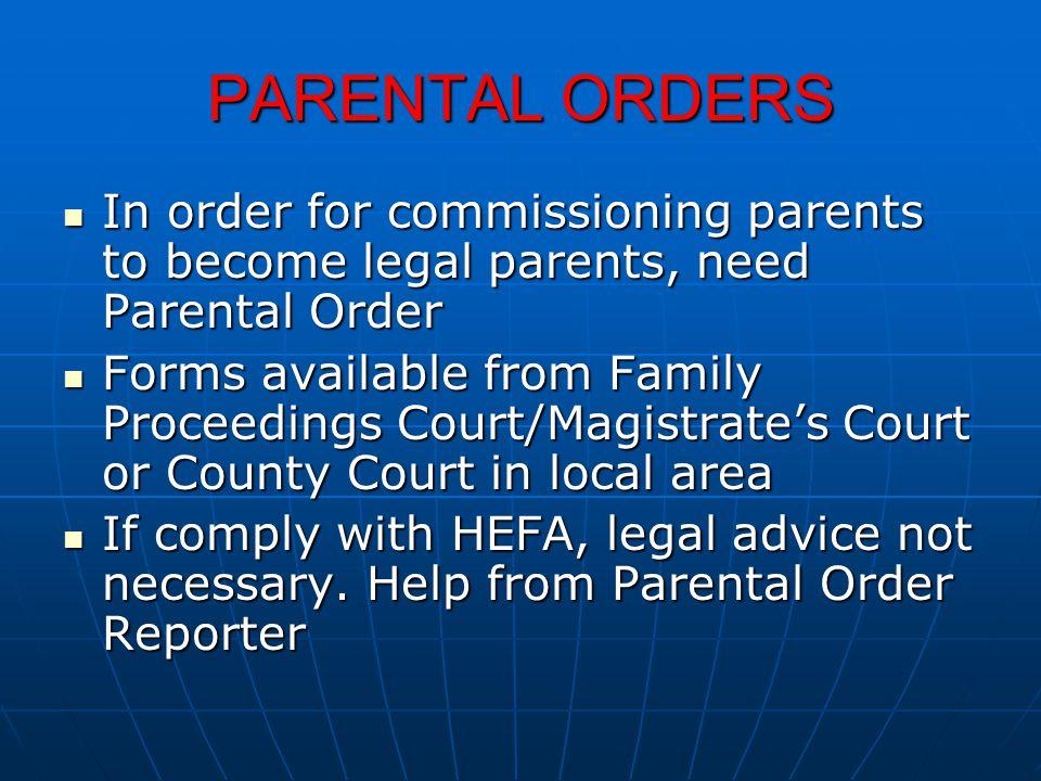 PARENTAL ORDERS In order for commissioning parents to become legal parents, need Parental Order In order for commissioning parents to become legal par
