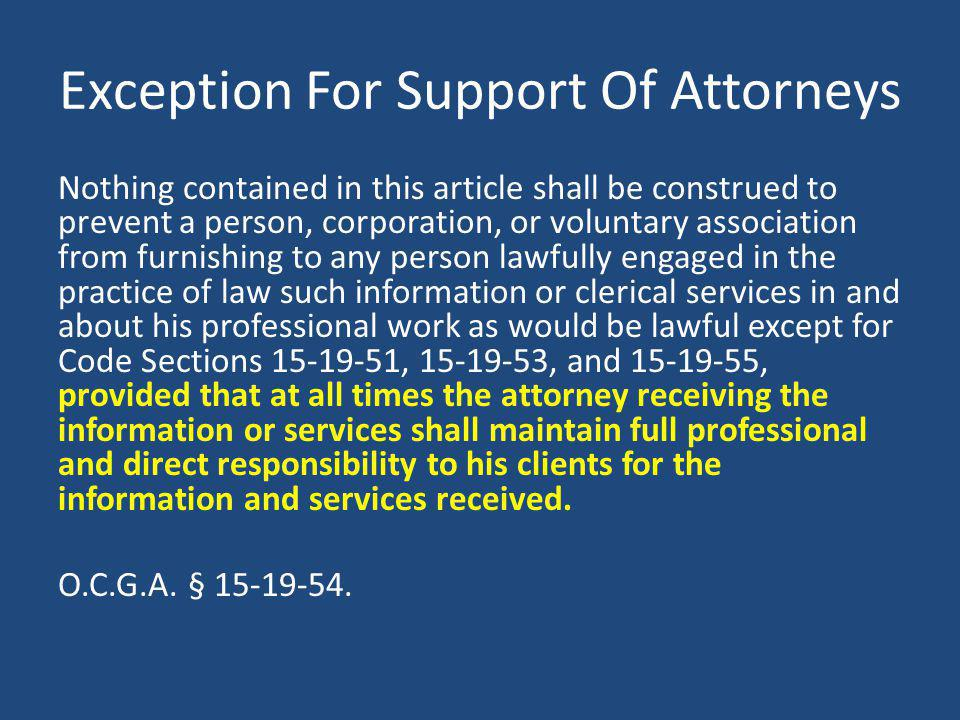 Exception For Support Of Attorneys Nothing contained in this article shall be construed to prevent a person, corporation, or voluntary association fro