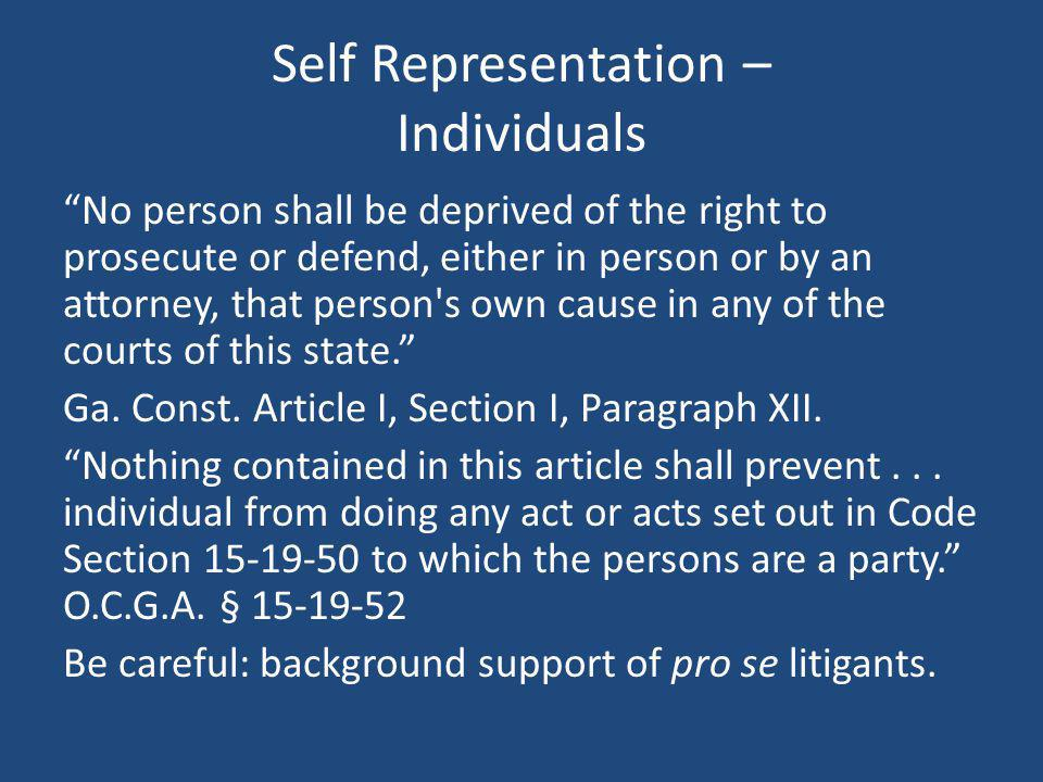 Self Representation – Individuals No person shall be deprived of the right to prosecute or defend, either in person or by an attorney, that person's o