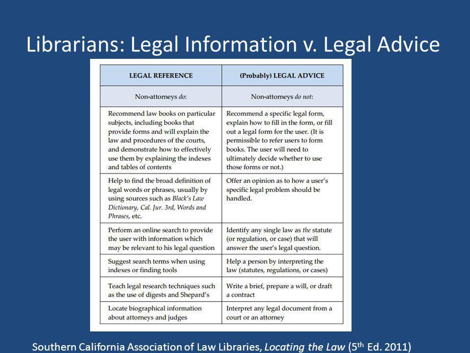 Librarians: Legal Information v. Legal Advice Southern California Association of Law Libraries, Locating the Law (5 th Ed. 2011)
