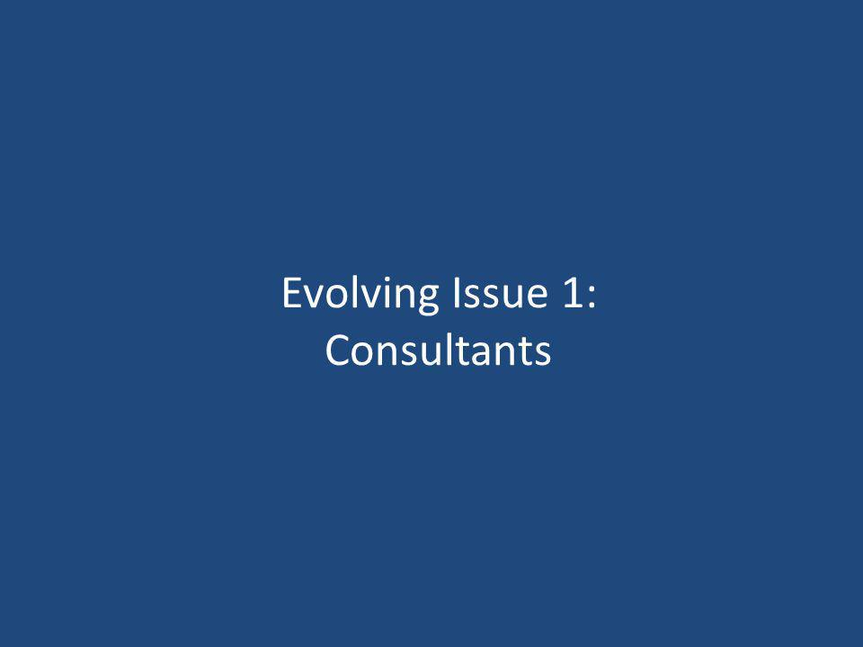 Evolving Issue 1: Consultants