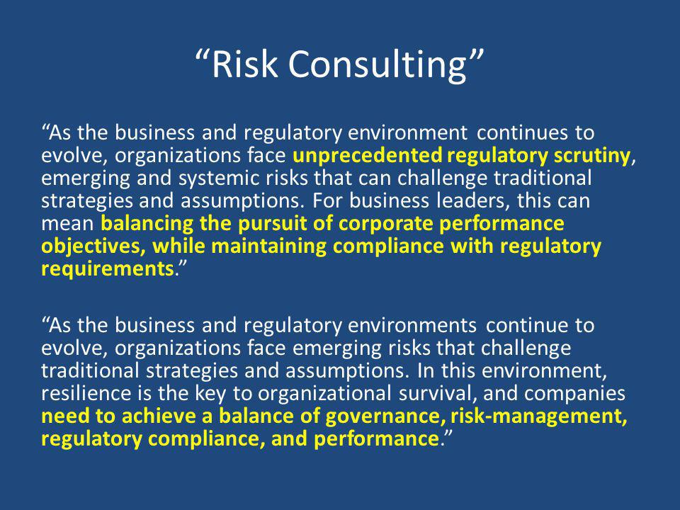 Risk Consulting As the business and regulatory environment continues to evolve, organizations face unprecedented regulatory scrutiny, emerging and sys