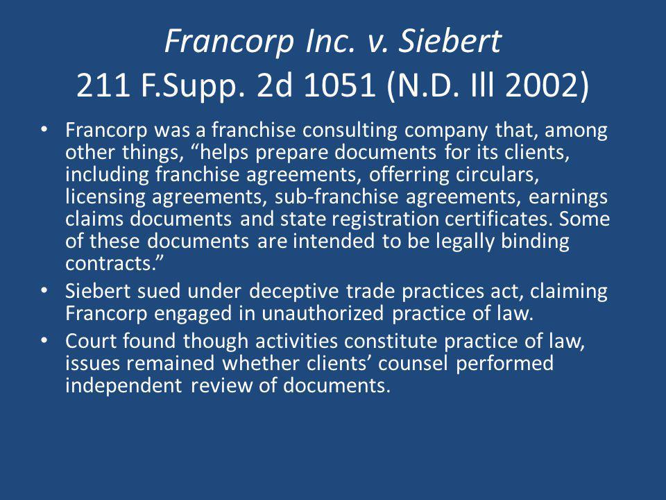 Francorp Inc. v. Siebert 211 F.Supp. 2d 1051 (N.D. Ill 2002) Francorp was a franchise consulting company that, among other things, helps prepare docum