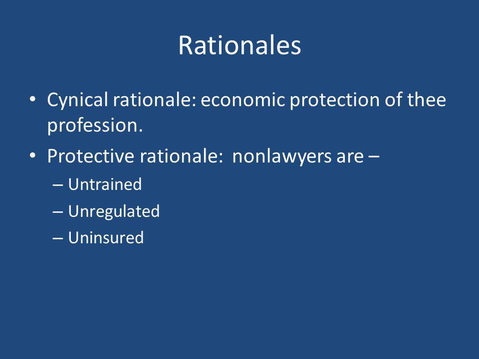 Rationales Cynical rationale: economic protection of thee profession. Protective rationale: nonlawyers are – – Untrained – Unregulated – Uninsured