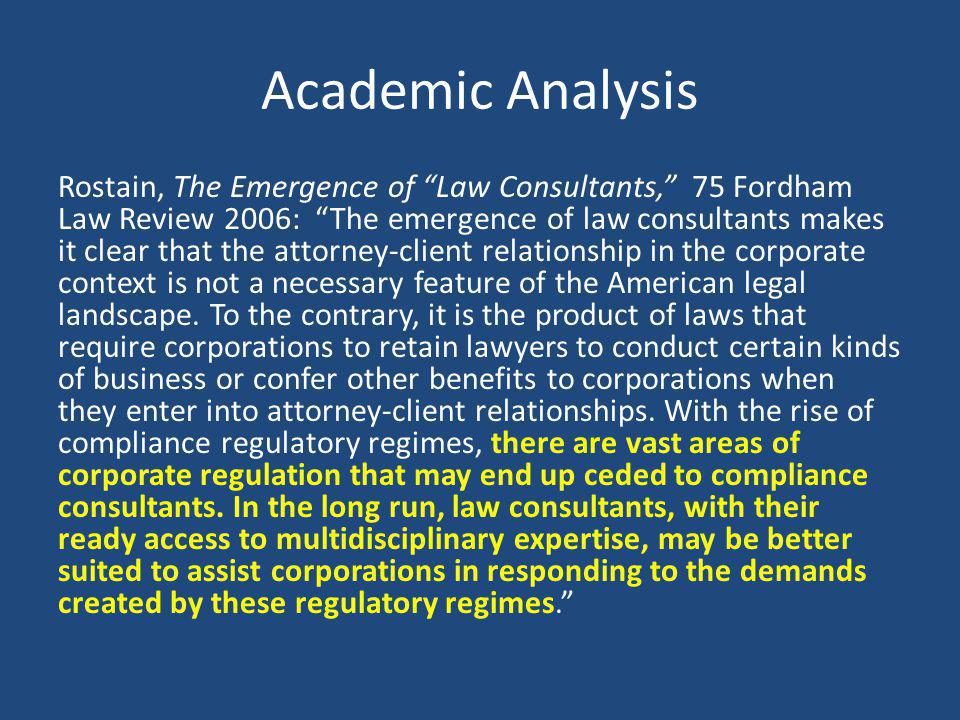 Academic Analysis Rostain, The Emergence of Law Consultants, 75 Fordham Law Review 2006: The emergence of law consultants makes it clear that the atto