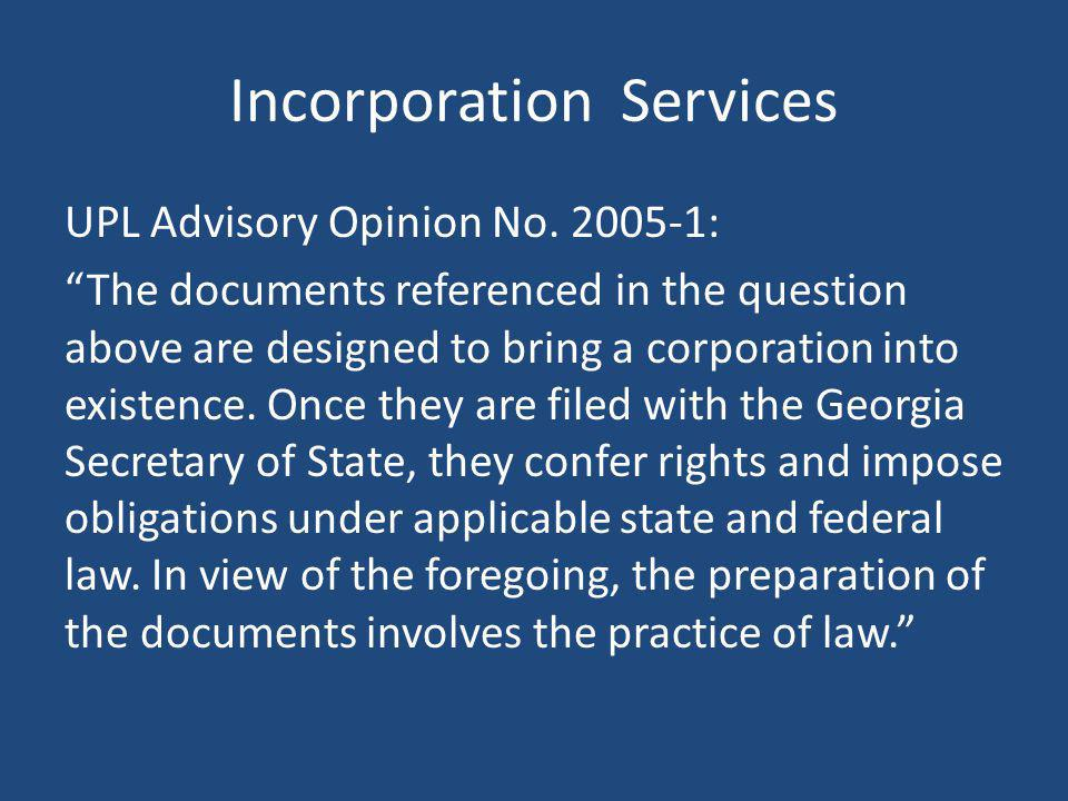 Incorporation Services UPL Advisory Opinion No. 2005-1: The documents referenced in the question above are designed to bring a corporation into existe