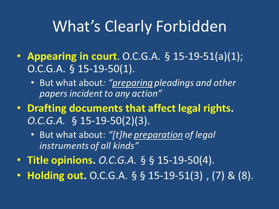 Whats Clearly Forbidden Appearing in court. O.C.G.A. § 15-19-51(a)(1); O.C.G.A. § 15-19-50(1). But what about: preparing pleadings and other papers in