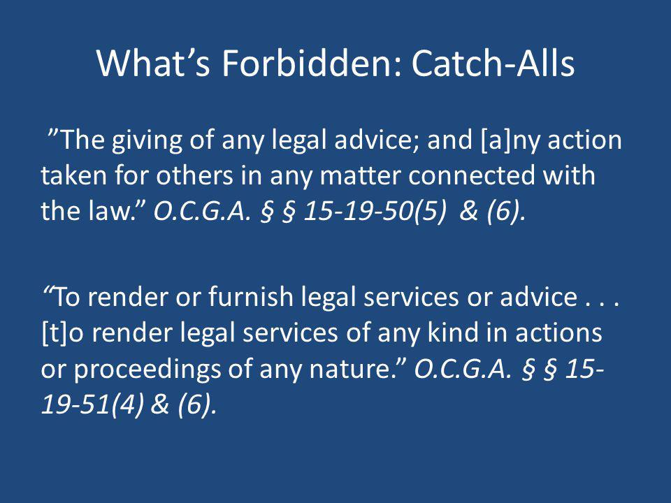 Whats Forbidden: Catch-Alls The giving of any legal advice; and [a]ny action taken for others in any matter connected with the law. O.C.G.A. § § 15-19