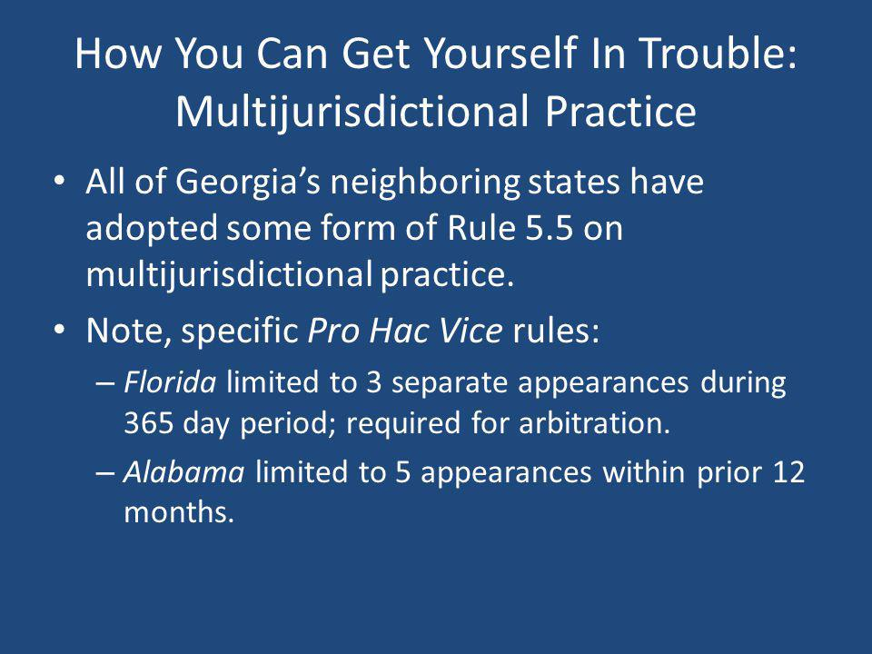 How You Can Get Yourself In Trouble: Multijurisdictional Practice All of Georgias neighboring states have adopted some form of Rule 5.5 on multijurisd