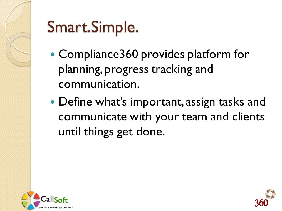 Smart.Simple. Compliance360 provides platform for planning, progress tracking and communication.