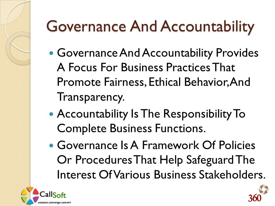 Governance And Accountability Governance And Accountability Provides A Focus For Business Practices That Promote Fairness, Ethical Behavior, And Transparency.