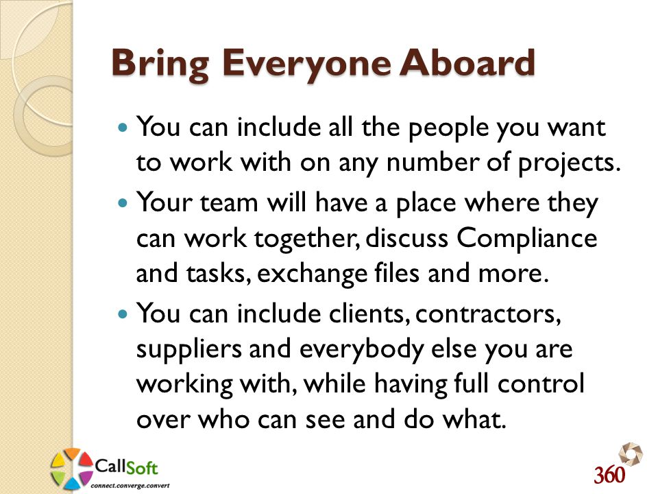 Bring Everyone Aboard You can include all the people you want to work with on any number of projects.