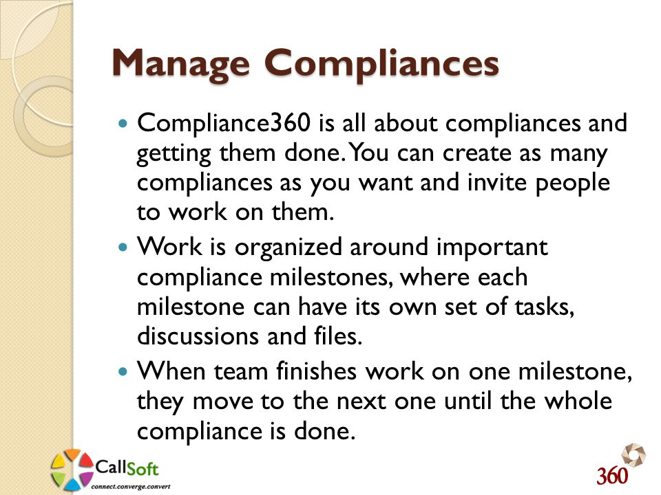 Manage Compliances Compliance360 is all about compliances and getting them done.