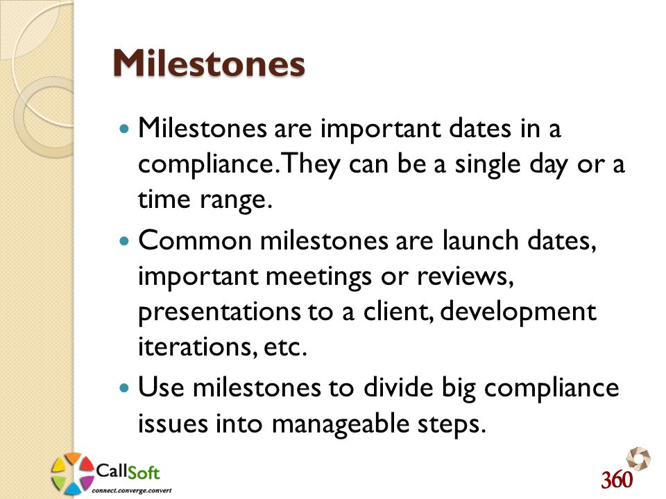 Milestones Milestones are important dates in a compliance.