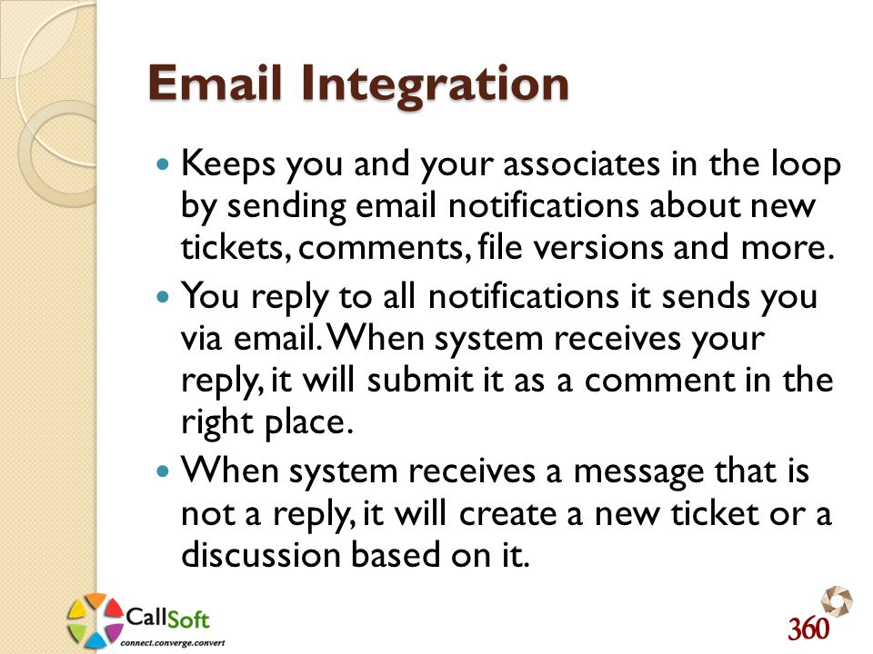 Email Integration Keeps you and your associates in the loop by sending email notifications about new tickets, comments, file versions and more.
