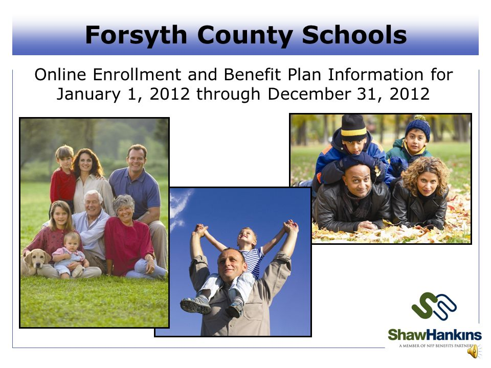 Forsyth County Schools Online Enrollment and Benefit Plan Information for January 1, 2012 through December 31, 2012