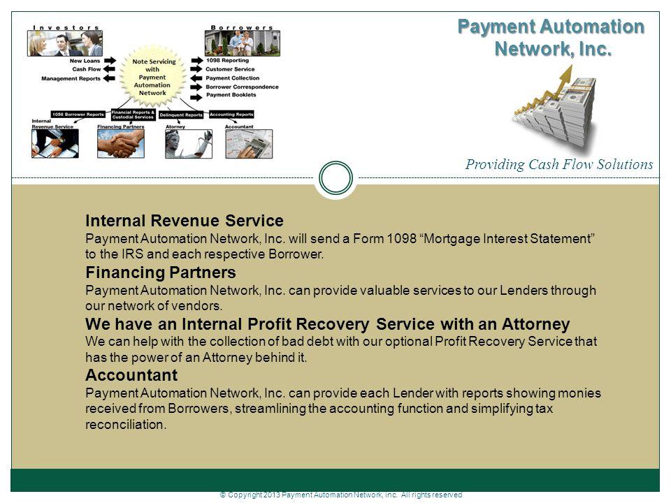 Providing Cash Flow Solutions Payment Automation Network, Inc. Internal Revenue Service Payment Automation Network, Inc. will send a Form 1098 Mortgag