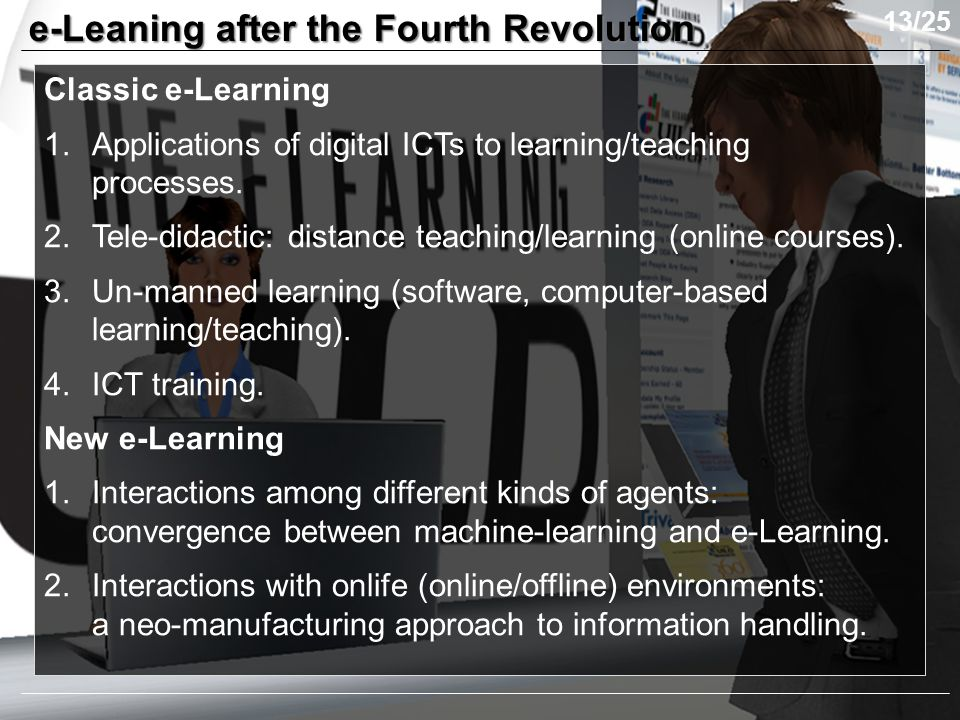 e-Leaning after the Fourth Revolution Classic e-Learning 1.Applications of digital ICTs to learning/teaching processes.