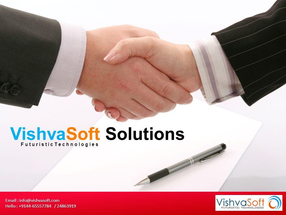 VishvaSoft Solutions Email : info@vishvasoft.com Hello : +9144-65557784 / 24863919 FuturisticTechnologies