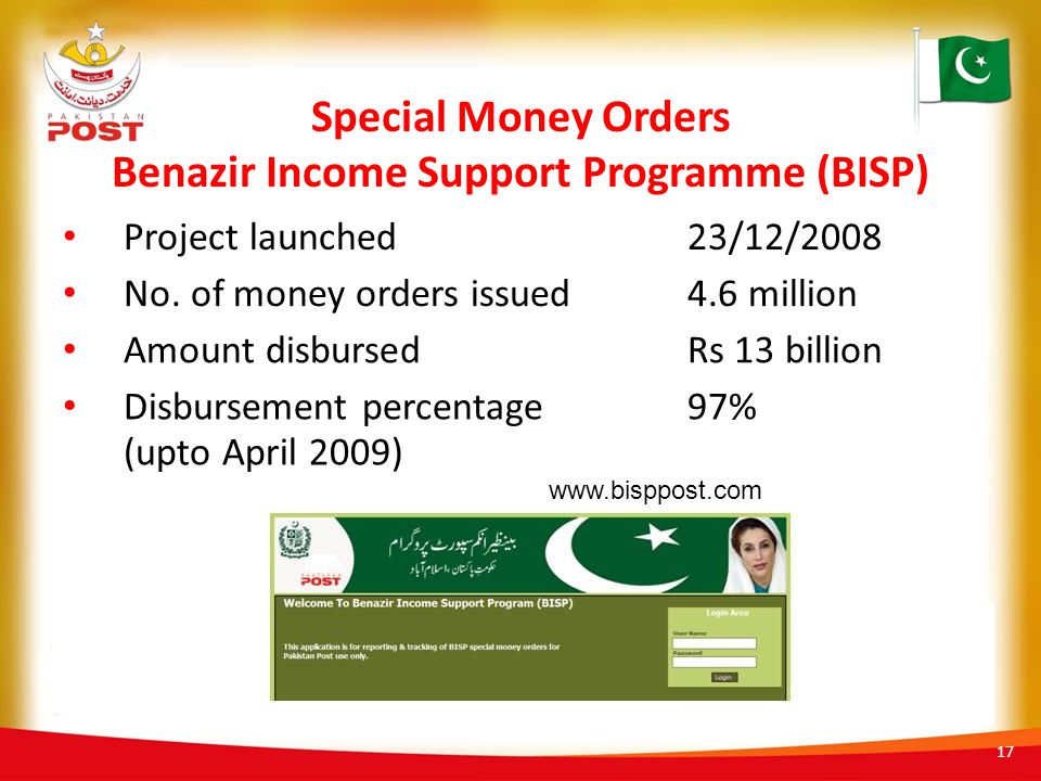 Special Money Orders Benazir Income Support Programme (BISP) Project launched23/12/2008 No. of money orders issued4.6 million Amount disbursedRs 13 bi