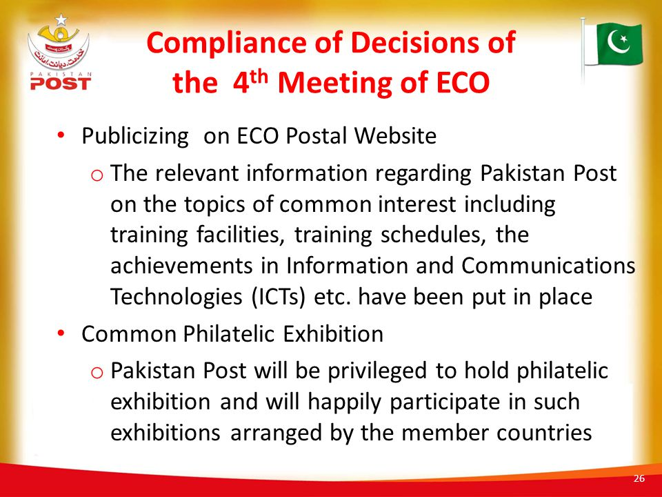 Compliance of Decisions of the 4 th Meeting of ECO Publicizing on ECO Postal Website o The relevant information regarding Pakistan Post on the topics