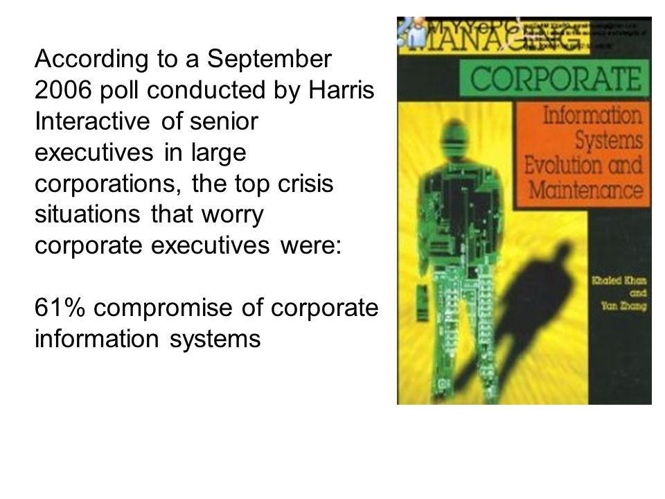 According to a September 2006 poll conducted by Harris Interactive of senior executives in large corporations, the top crisis situations that worry co