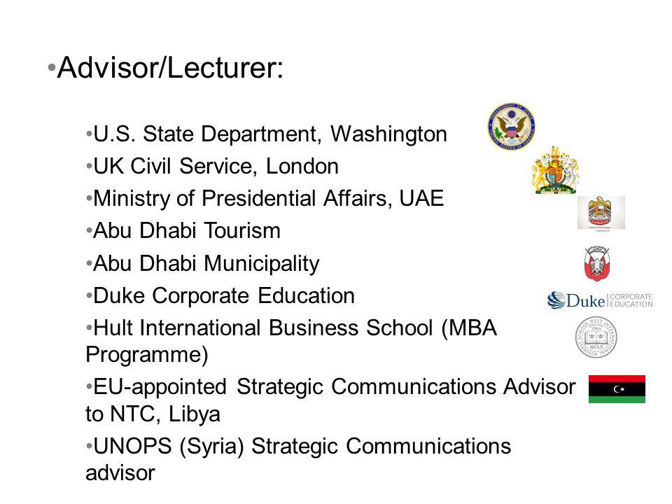 U.S. State Department, Washington UK Civil Service, London Ministry of Presidential Affairs, UAE Abu Dhabi Tourism Abu Dhabi Municipality Duke Corpora