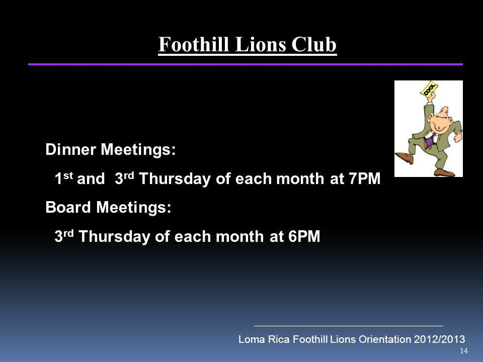 14 Loma Rica Foothill Lions Orientation 2012/2013 Foothill Lions Club Dinner Meetings: 1 st and 3 rd Thursday of each month at 7PM Board Meetings: 3 r