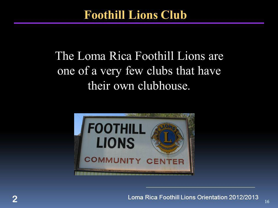 16 2 Foothill Lions Club The Loma Rica Foothill Lions are one of a very few clubs that have their own clubhouse.