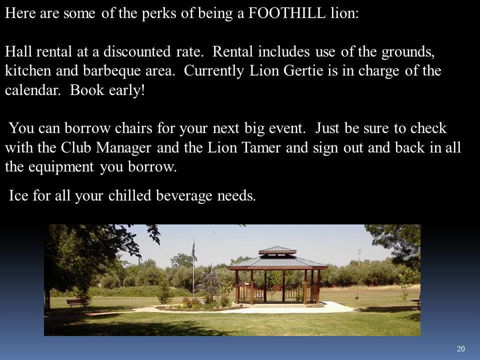 20 Here are some of the perks of being a FOOTHILL lion: Hall rental at a discounted rate.