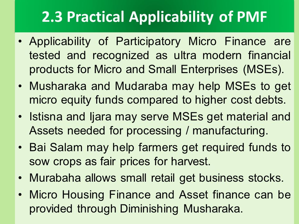 2.3 Practical Applicability of PMF Applicability of Participatory Micro Finance are tested and recognized as ultra modern financial products for Micro