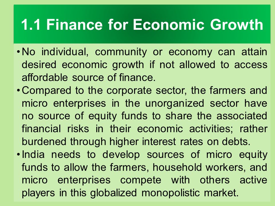 1.1 Finance for Economic Growth No individual, community or economy can attain desired economic growth if not allowed to access affordable source of f
