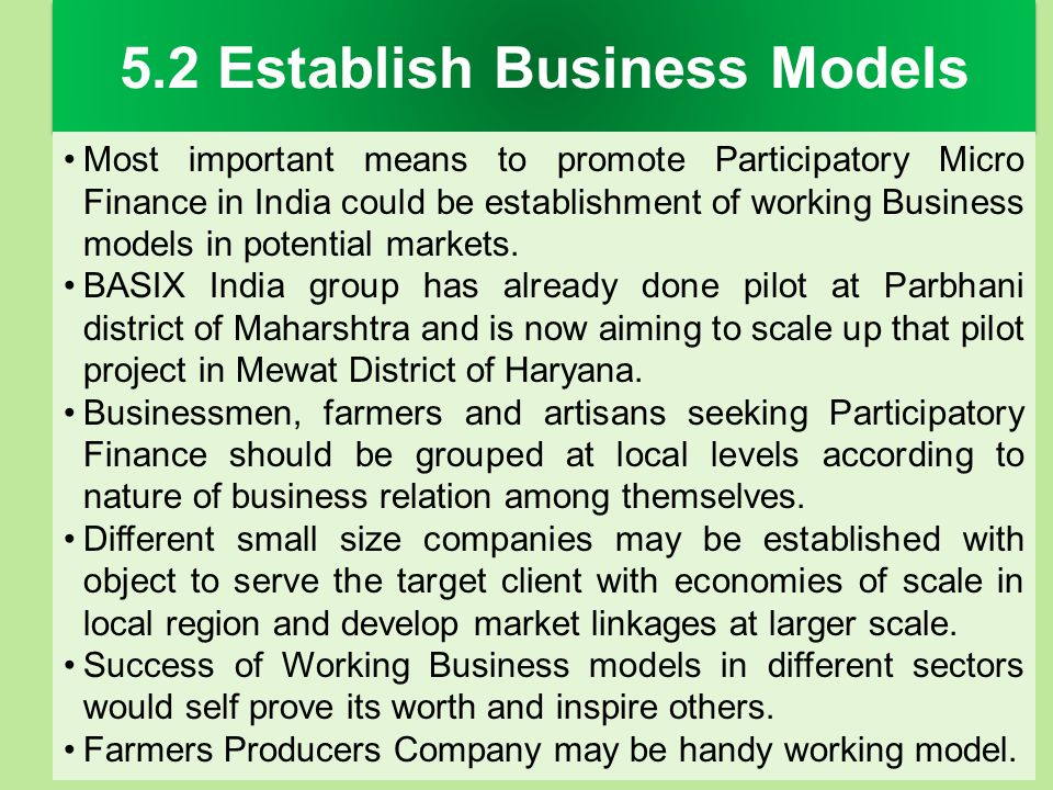 5.2 Establish Business Models Most important means to promote Participatory Micro Finance in India could be establishment of working Business models i