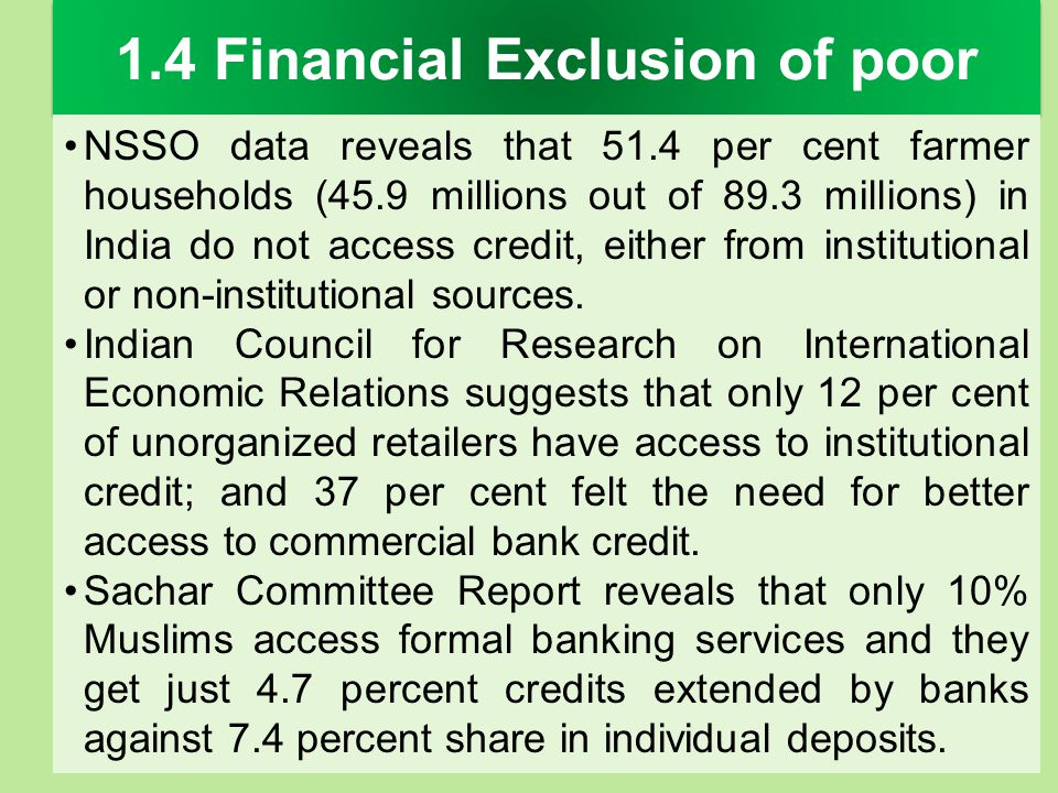 1.4 Financial Exclusion of poor NSSO data reveals that 51.4 per cent farmer households (45.9 millions out of 89.3 millions) in India do not access cre