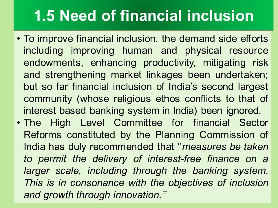 1.5 Need of financial inclusion To improve financial inclusion, the demand side efforts including improving human and physical resource endowments, en