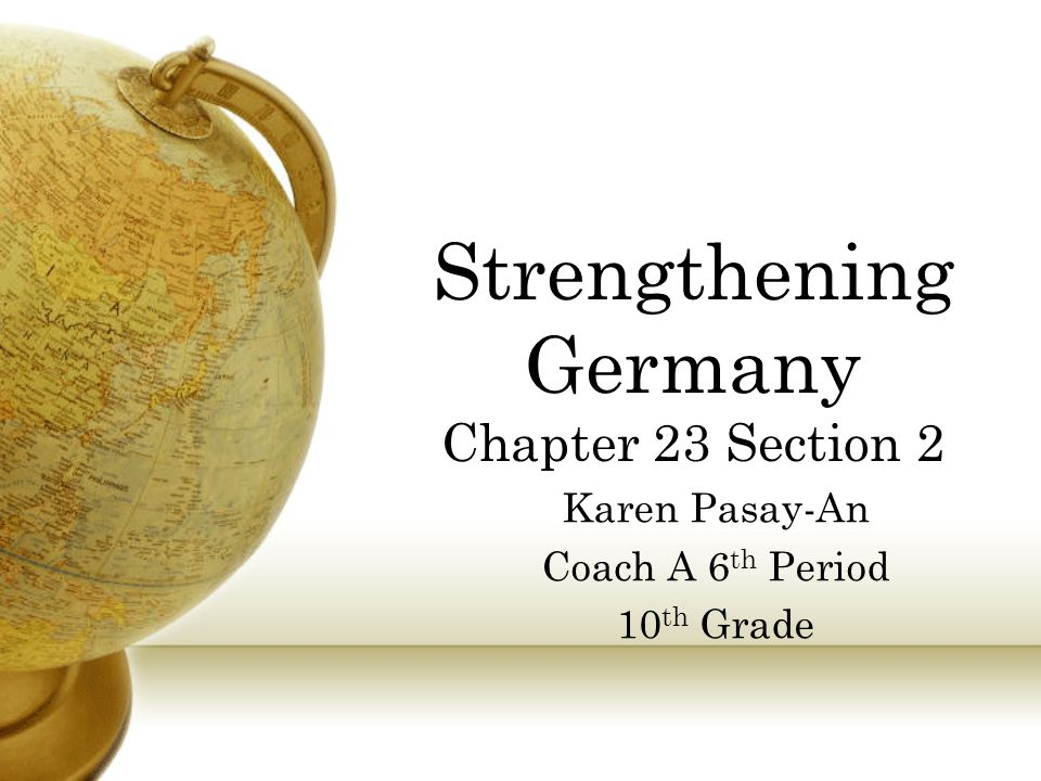 Strengthening Germany Chapter 23 Section 2 Karen Pasay-An Coach A 6 th Period 10 th Grade