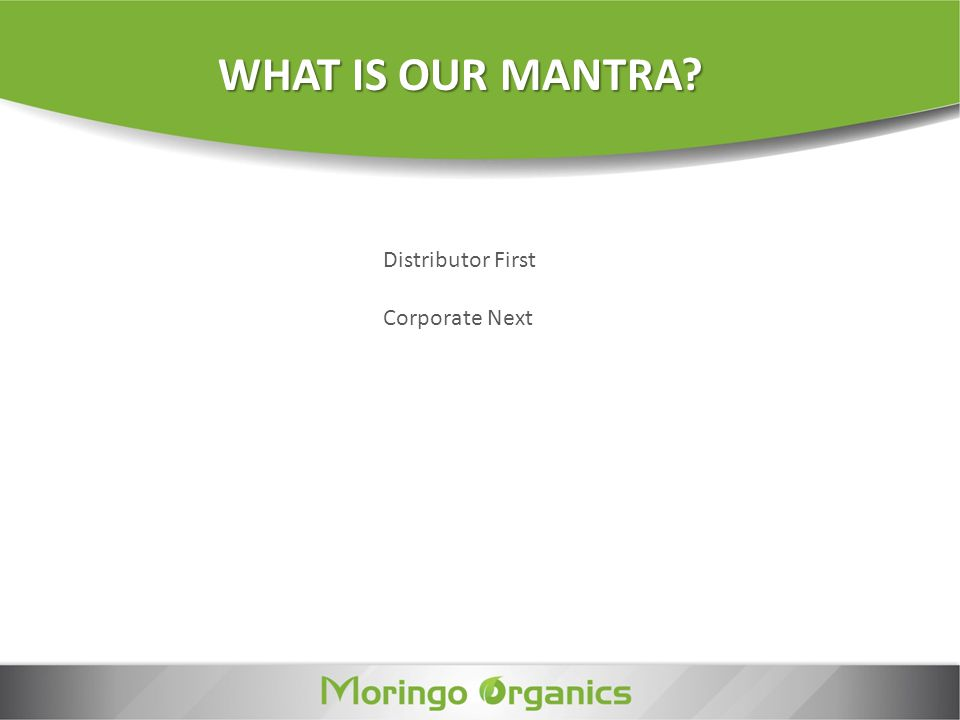 WHAT IS OUR MANTRA? Distributor First Corporate Next