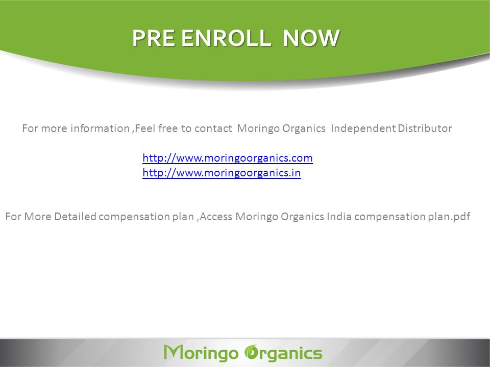 For more information,Feel free to contact Moringo Organics Independent Distributor http://www.moringoorganics.com http://www.moringoorganics.in For Mo