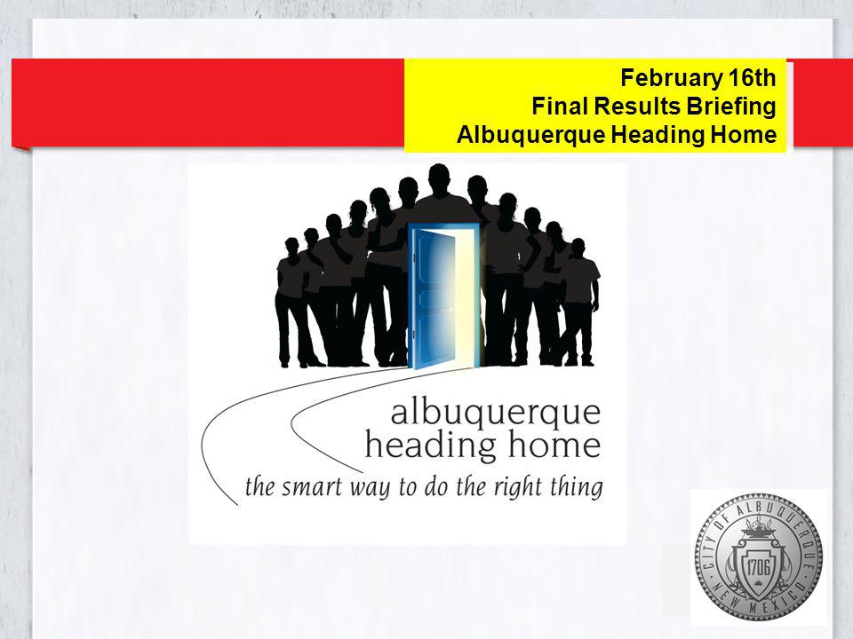February 16th Final Results Briefing Albuquerque Heading Home