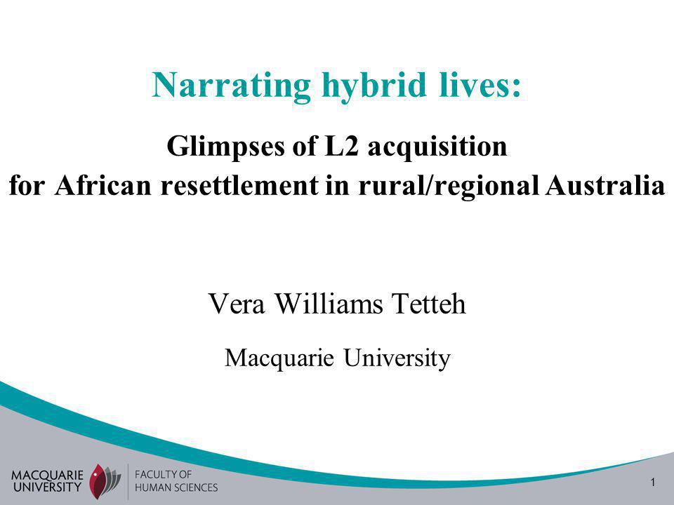 1 Narrating hybrid lives: Glimpses of L2 acquisition for African resettlement in rural/regional Australia Vera Williams Tetteh Macquarie University