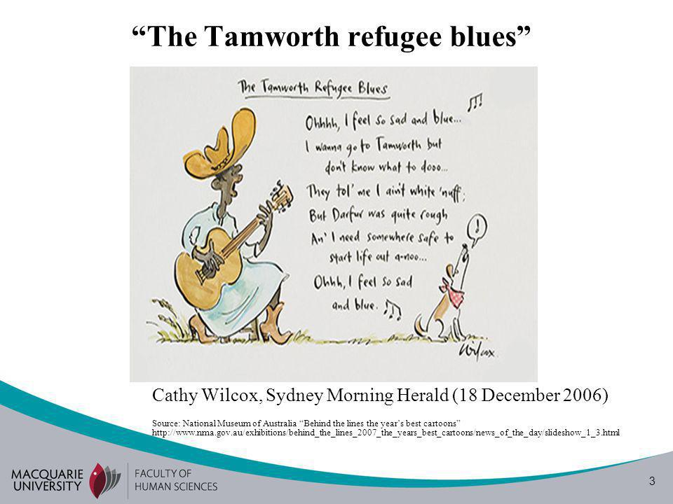 3 The Tamworth refugee blues Cathy Wilcox, Sydney Morning Herald (18 December 2006) Source: National Museum of Australia Behind the lines the years best cartoons http://www.nma.gov.au/exhibitions/behind_the_lines_2007_the_years_best_cartoons/news_of_the_day/slideshow_1_3.html