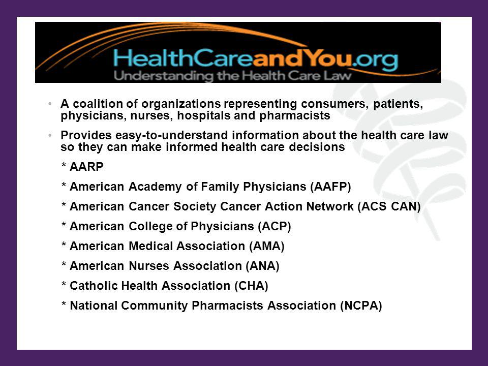 A coalition of organizations representing consumers, patients, physicians, nurses, hospitals and pharmacists Provides easy-to-understand information a