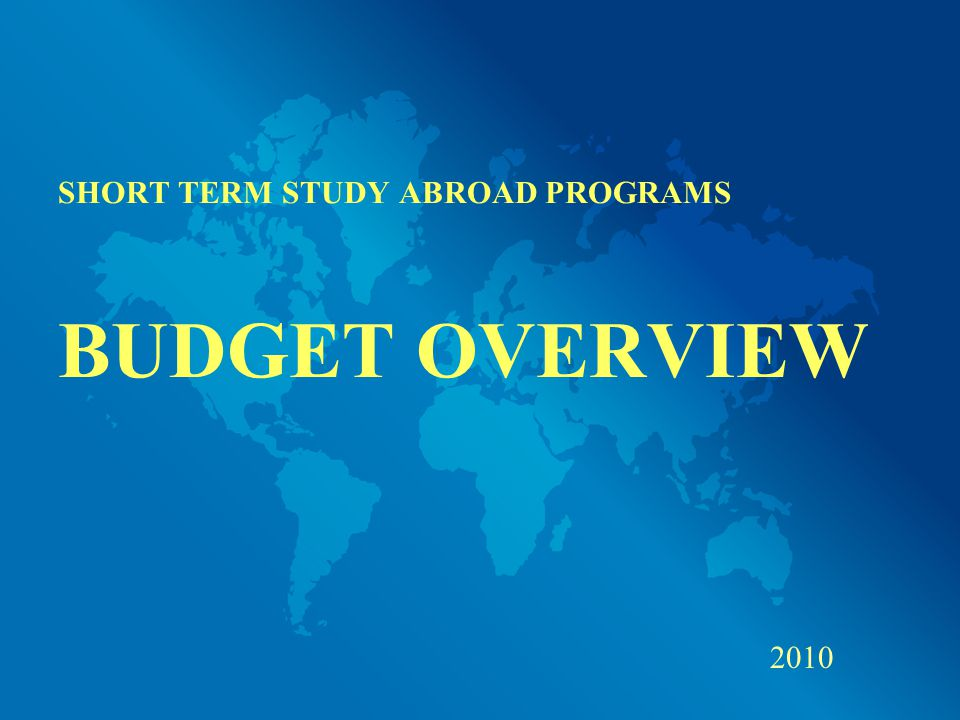 SHORT TERM STUDY ABROAD PROGRAMS BUDGET OVERVIEW 2010