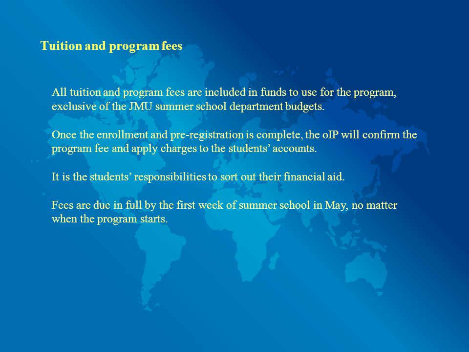 Tuition and program fees All tuition and program fees are included in funds to use for the program, exclusive of the JMU summer school department budgets.