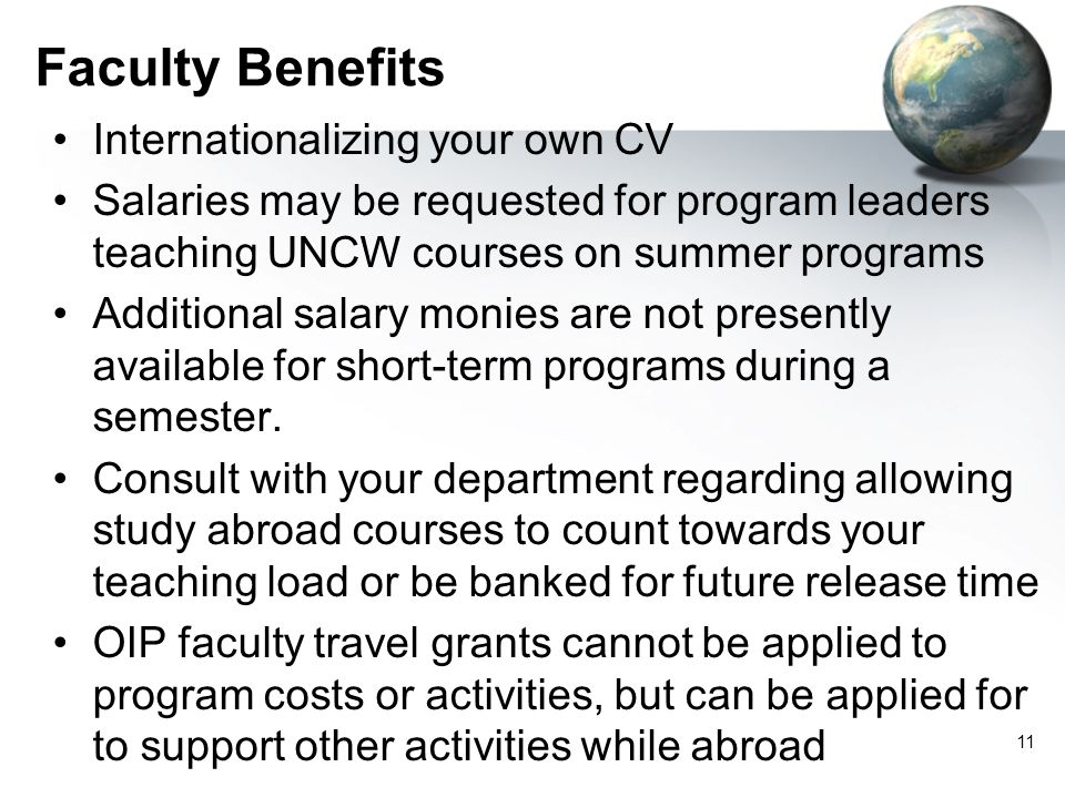 Faculty Benefits Internationalizing your own CV Salaries may be requested for program leaders teaching UNCW courses on summer programs Additional salary monies are not presently available for short-term programs during a semester.