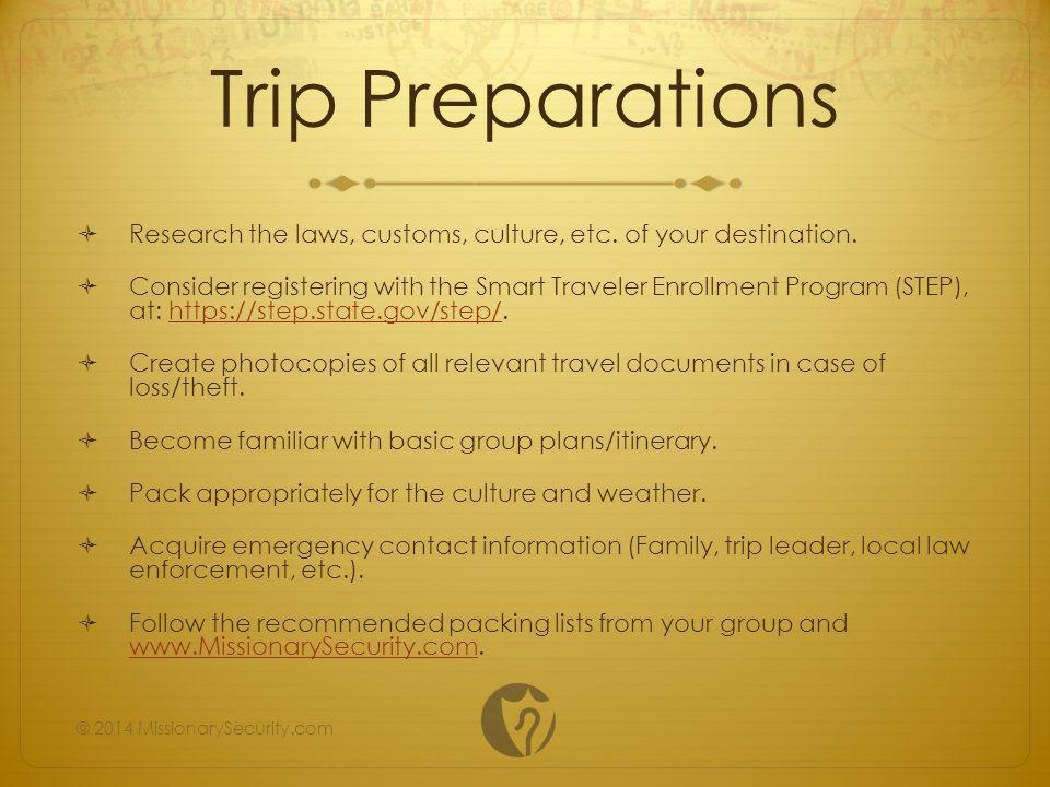 Common Issues Group separation Becoming lost Lost luggage Language barriers Travel delays Financial difficulties (exchange, access, etc.) Dehydration Tourist victimization Identity revealed Pickpocketing Travelers sickness Allergies © 2014 MissionarySecurity.com